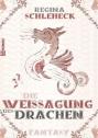 Die Weissagung des Drachen von Regina Schleheck - Cover mit freundlicher Genehmigung der Autorin